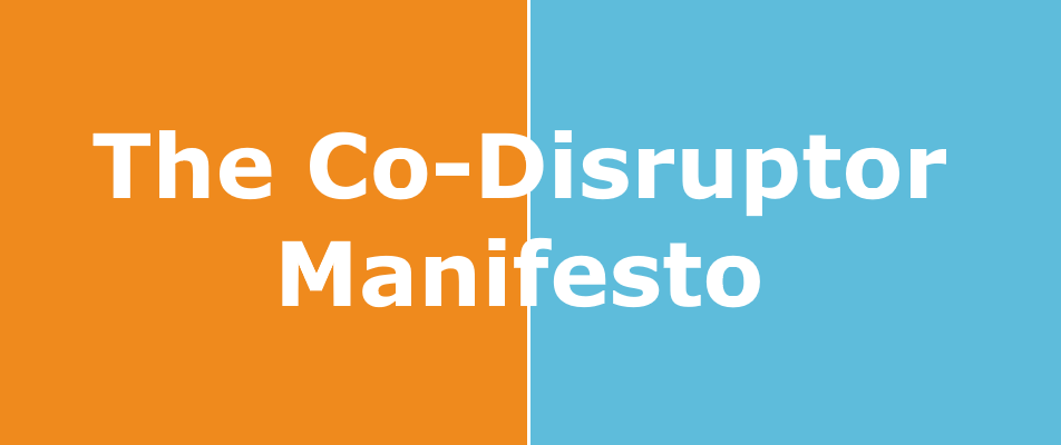 The Co-Disruptor Manifesto