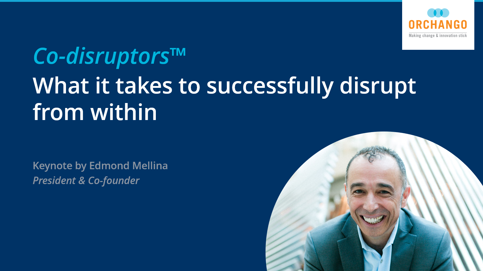 """Keynote: """"Co-disruptors™ – What It Takes To Successfully Disrupt From Within"""" By Edmond Mellina"""