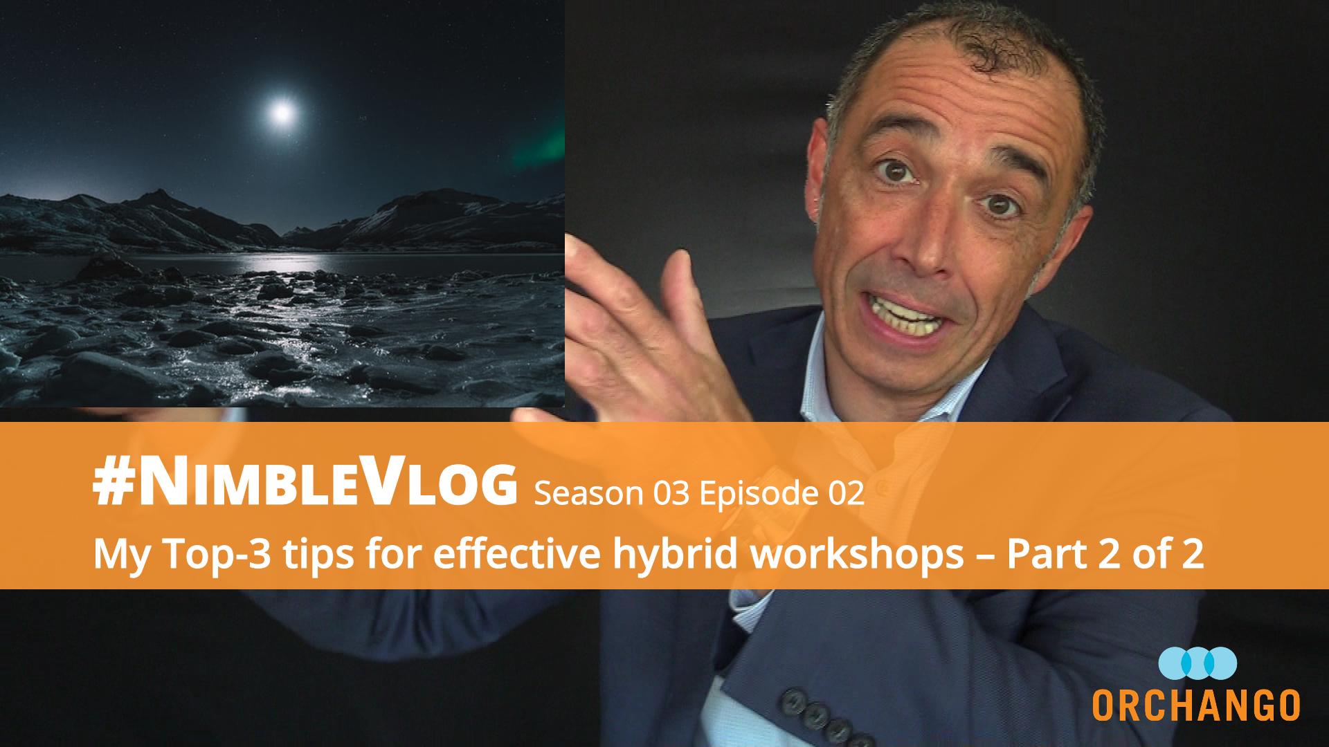 #NimbleVlog S03 E01 – My Top-3 Tips For Effective Hybrid Workshops – Part 2 Of 2